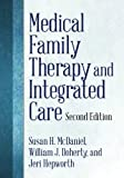 By Susan H. McDaniel Medical Family Therapy and Integrated Care (2nd Edition)