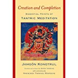Creation and Completion: Essential Points of Tantric Meditationby Jamgon Kongtrul