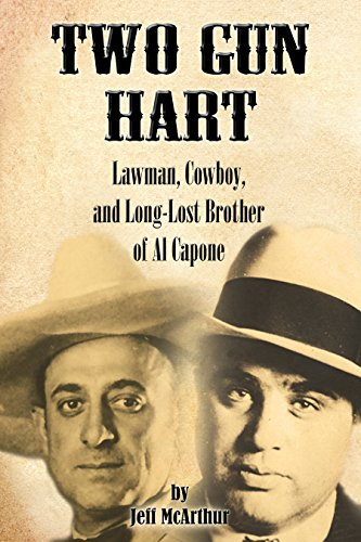 Jeff McArthur - Two Gun Hart: Law Man, Cowboy, and Long-Lost Brother of Al Capone (English Edition)