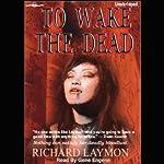 To Wake the Dead | Richard Laymon