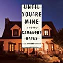 Until You're Mine: A Novel (       UNABRIDGED) by Samantha Hayes Narrated by Clare Corbett