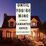 Until You're Mine: A Novel | Samantha Hayes