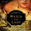 Watch the Lady: A Novel Audiobook by Elizabeth Fremantle Narrated by Georgina Sutton, Roy McMillan