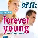 Das neue Forever Young: Einfach jung bleiben mit dem 4-Wochen-Erfolgsprogramm Hörbuch von Ulrich Strunz Gesprochen von: Matthias Lühn