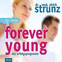 Das neue Forever Young - Teil 1: Einfach jung bleiben mit dem 4-Wochen-Erfolgsprogramm Hörbuch von Ulrich Strunz Gesprochen von: Matthias Lühn