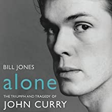 Alone: The Triumph and Tragedy of John Curry (       UNABRIDGED) by Bill Jones Narrated by Graeme Malcolm