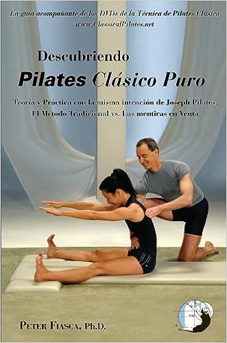 Descubriendo Pilates Clásico Puro: Teoria y Práctica como en la intenció de Joseph Pilates - El Método Tradicional vs. Las mentiras en Venta (Spanish Edition) written by Peter Fiasca PhD