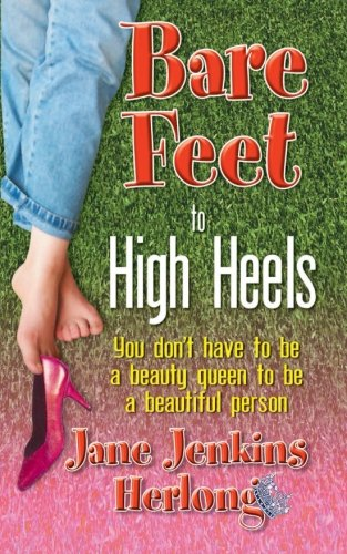 Book: Bare Feet to High Heels - You Don't Have to Be a Beauty Queen to be a Beautiful Person by Jane Jenkins Herlong