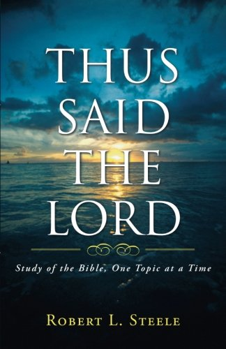 Thus Said the Lord: Study of the Bible, One Topic at a Time