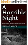A Horrible Night: A collection of ghostly & horrific short stories