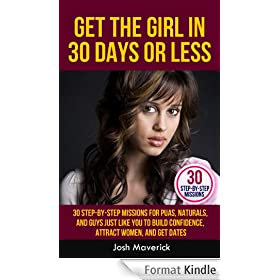 Get the Girl in 30 Days or Less: 30 Step-by-Step Missions for PUAs, Naturals, and Guys Just Like You to Build Confidence, Attract Women, and Get Dates (Airtight Game Series Book 1) (English Edition)