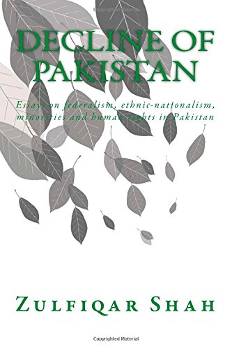 Decline of Pakistan: Essays on federalism, ethnic-nationalism, minorities and human rights in Pakistan