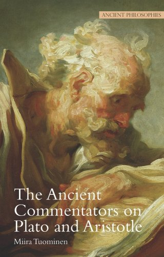 The Ancient Commentators on Plato and Aristotle (Ancient Philosophies), MIIRA TUOMINEN