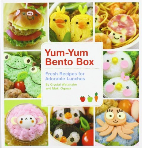 Yum-Yum Bento Box: Fresh Recipes for Adorable Lunches by Maki Ogawa, Crystal Watanabe