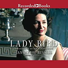 Lady Bird: A Biography of Mrs. Johnson (       UNABRIDGED) by Jan Jarboe Russell Narrated by Andrea Gallo