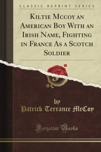 Kiltie Mccoy An American Boy With An Irish Name, Fighting In France As A Scotch Soldier (Classic Reprint) front-714119