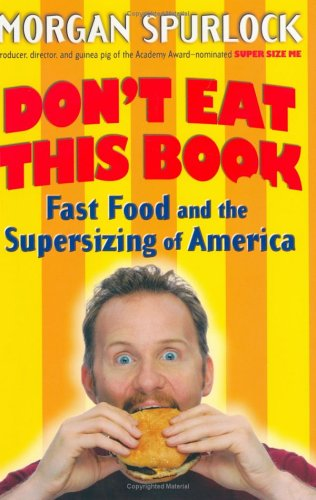 Don't Eat This Book: Fast Food and the Supersizing of America, Morgan  Spurlock