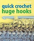 Quick Crochet Huge Hooks (Mitchell Beazley Craft S.)