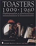 Toasters 1909-1960: A Look at the Ingenuity and Design of Toaster Makers