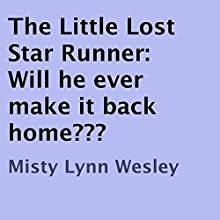 The Little Lost Star Runner: Will He Ever Make It Back Home? (       UNABRIDGED) by Misty Lynn Wesley Narrated by Christy Williamson