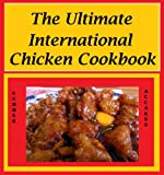 The Ultimate International Chicken Cookbook: Award-Winning Chicken Recipes From Around The World