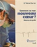 echange, troc Michel Carrier - Comment va mon nouveau coeur ? : Histoires de greffe