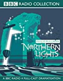 Northern Lights: BBC Radio 4 Full-cast Dramatisation (Radio Collection) Philip Pullman