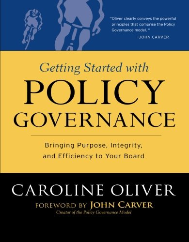 Getting Started with Policy Governance: Bringing Purpose, Integrity and Efficiency to Your Board's Work PDF