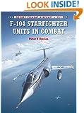 F-104 Starfighter Units in Combat (Combat Aircraft)