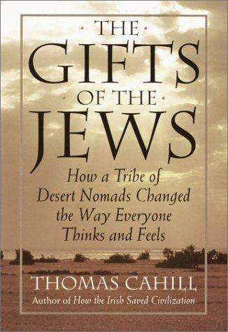 The Gifts of the Jews: How a Tribe of Desert Nomads Changed the Way Everyone Thinks and Feels (Hinges of History, Vol. 2), Thomas Cahill