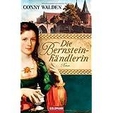 """Die Bernsteinh�ndlerin: Romanvon """"Conny Walden"""""""