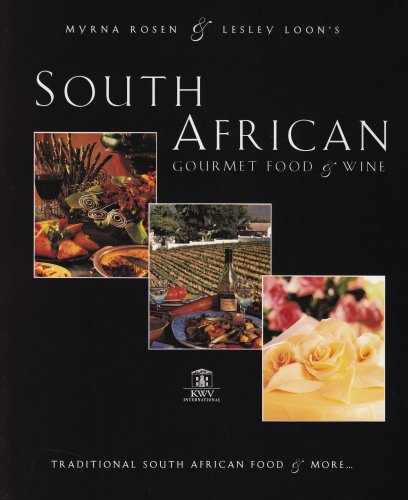 South African Gourmet Food and Wine: Traditional South African Food and More by Myrna Rosen, Lesley Loon, Myrn Rosen