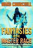 Fantasies of the Master Race: Literature, Cinema, and the Colonization of American Indians (0872863484) by Churchill, Ward