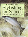 Fly Fishing for Salmon: An Introduction