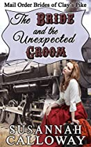 Mail Order Bride: The Bride And The Unexpected Groom: A Clean & Wholesome Western Historical Romance (mail Order Brides Of Clay's Pike Book 1)