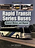 Rapid Transit Series Buses: General Motors and Beyond (An Enthusiast's Reference)