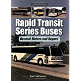 Rapid Transit Series Buses: General Motors and Beyond (An Enthusiast's Reference) ~ Evan T. McCausland