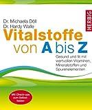 Vitalstoffe von A bis Z: Gesund und fit mit wertvollen Vitaminen, Mineralstoffen und Spurenelementen