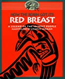 How the Robin Got Its Red Breast: A Legend of the Sechelt People (Legends of the Sechelt Nation)