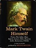 Mark Twain Himself:  Printer, Pilot, Soldier, Miner, Reporter, Lecturer, Editor, Humorist, Author, Businessman, Publisher: In Words and Pictures