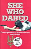 Jackie George She Who Dared Covert Operations in Northern Ireland with the SAS