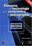 Elments de technologie pour comprendre la photographie argentique et numrique