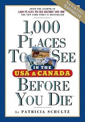 1,000 Places To See Before You Die In The U.S. And Canada By Patricia Schultz
