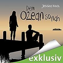 Dem Ozean so nah (Die Danny-Trilogie 3) Hörbuch von Jessica Koch Gesprochen von: Dagmar Bittner