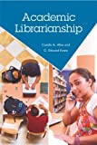 Academic Librarianship (1555707025) by Camila A. Alire