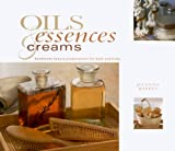 img - for Oils, Essences & Creams: Handmade Beauty Preparations for Bath and Body (Gifts From Nature) book / textbook / text book