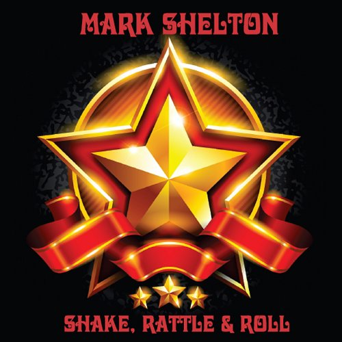 Mark Shelton - Shake Rattle & Roll