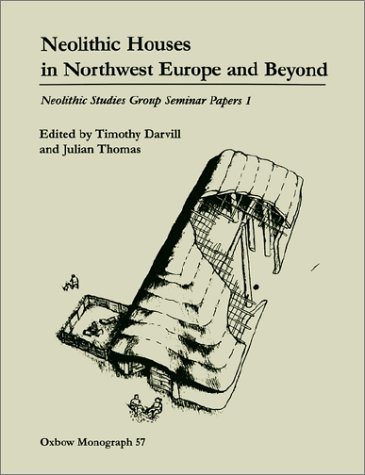 Neolithic Houses in Northwest Europe and Beyond (Oxbow Monographs)