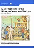 Major Problems in the History of American Workers: Documents and Essays (Major Problems in American History Series), 2nd Edition