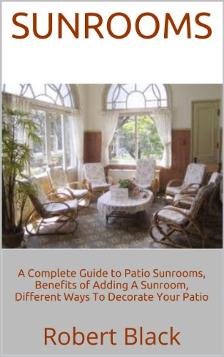 Sunrooms: A Complete Guide to Patio Sunrooms, Benefits of Adding A Sunroom, Different Ways To Decorate Your Patio